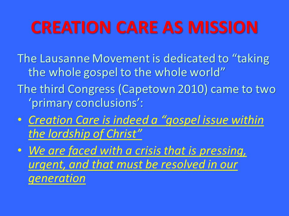 """CREATION CARE AS MISSION The Lausanne Movement is dedicated to """"taking the whole gospel to the whole world"""" The third Congress (Capetown 2010) came to"""