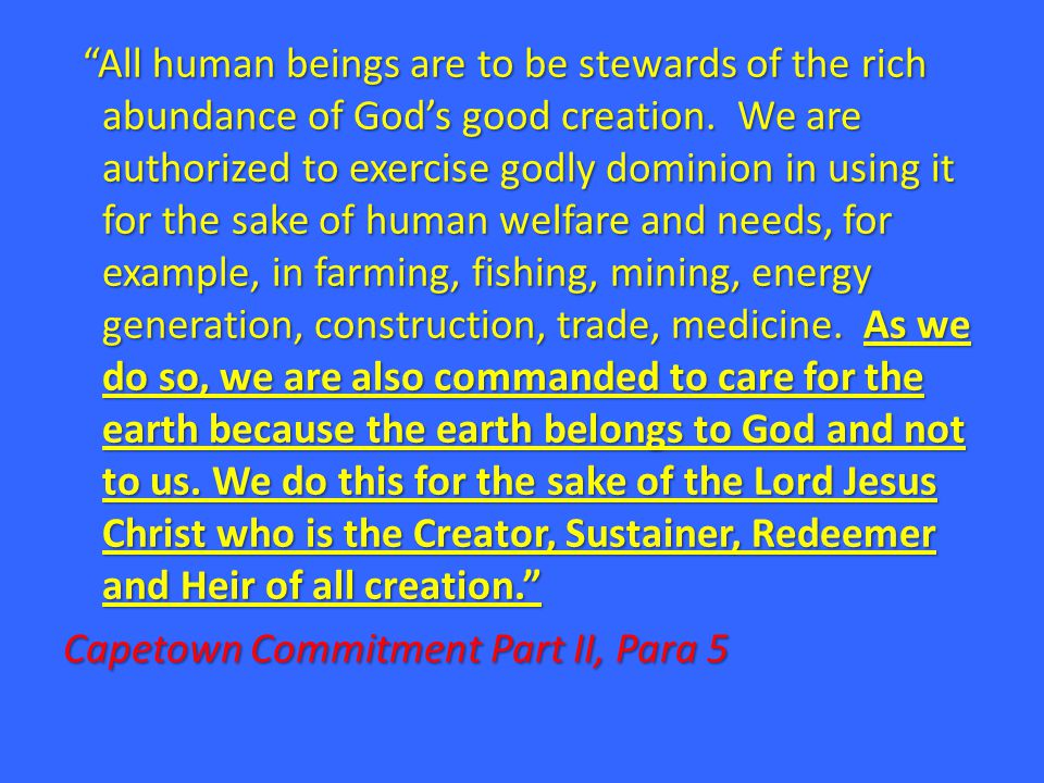 """""""All human beings are to be stewards of the rich abundance of God's good creation. We are authorized to exercise godly dominion in using it for the sa"""