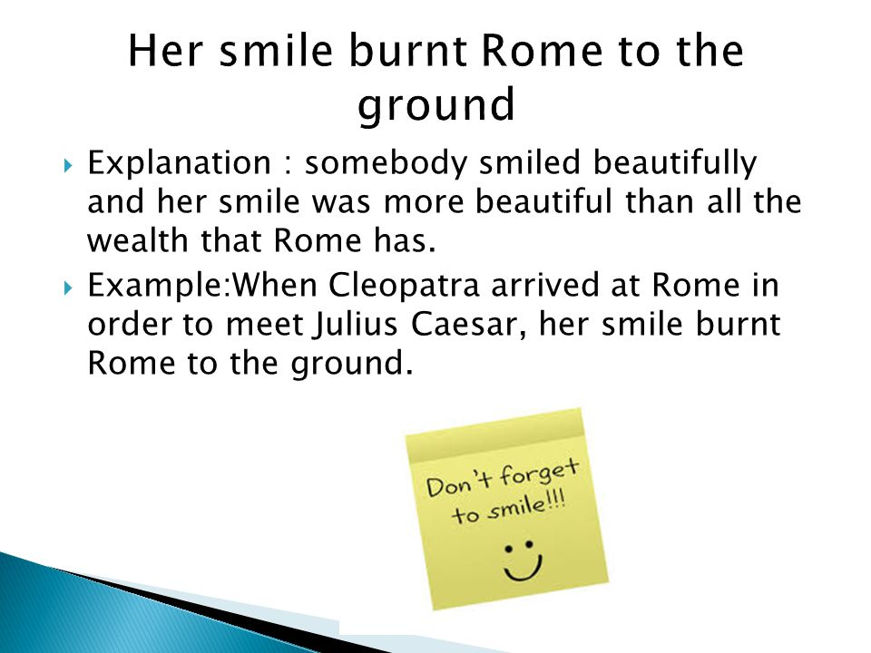  Explanation : somebody smiled beautifully and her smile was more beautiful than all the wealth that Rome has.