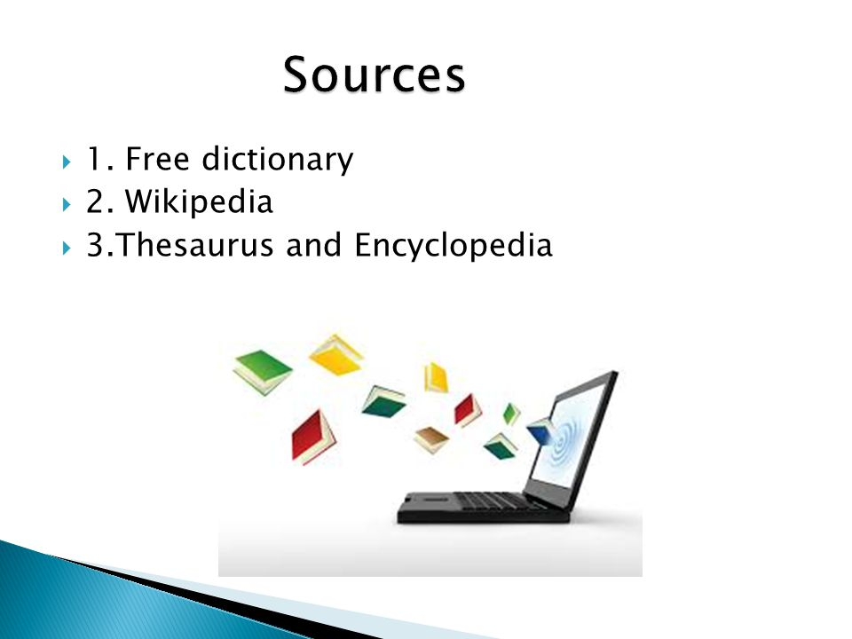  1. Free dictionary  2. Wikipedia  3.Thesaurus and Encyclopedia