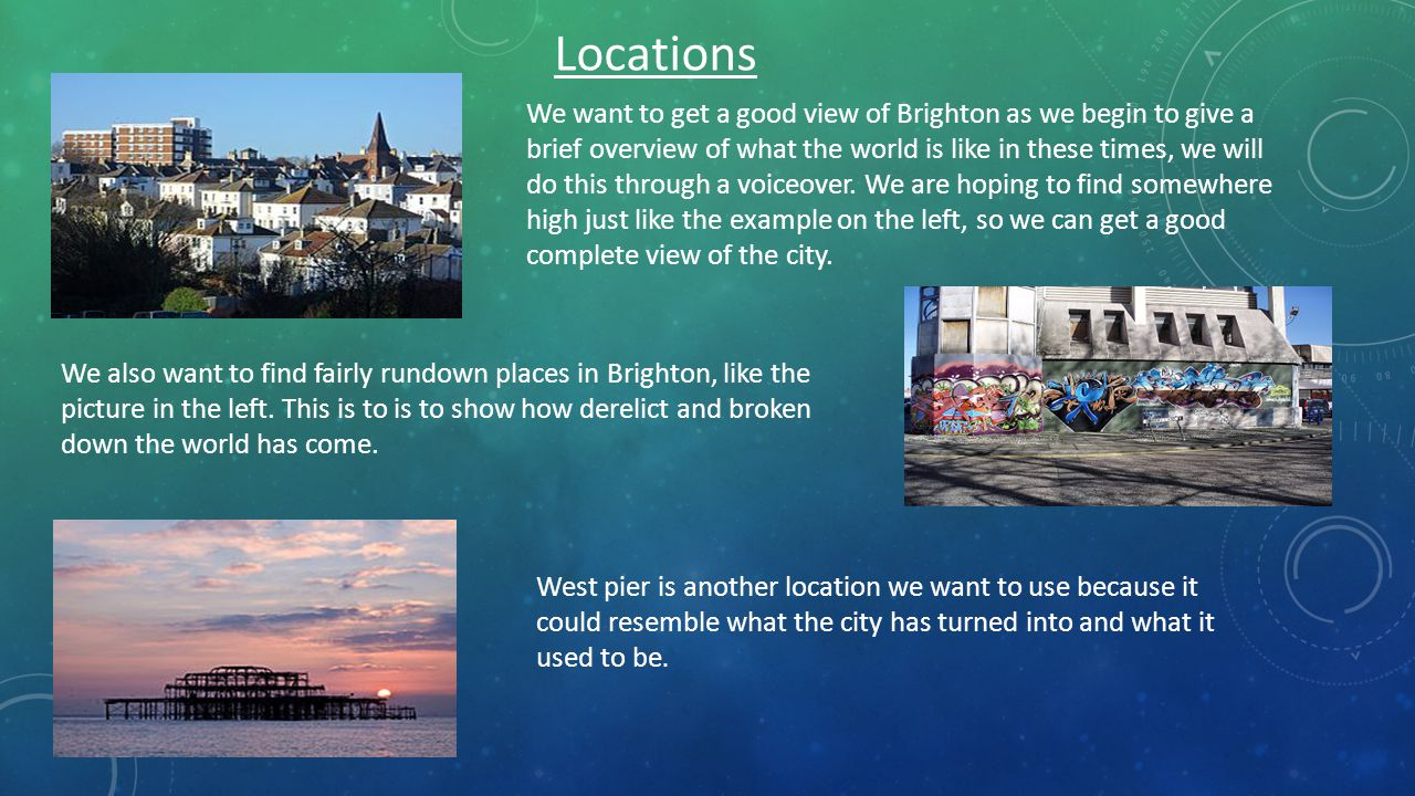 Locations We want to get a good view of Brighton as we begin to give a brief overview of what the world is like in these times, we will do this through a voiceover.