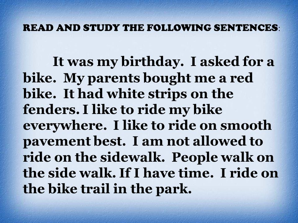 READ AND STUDY THE FOLLOWING SENTENCES : It was my birthday.