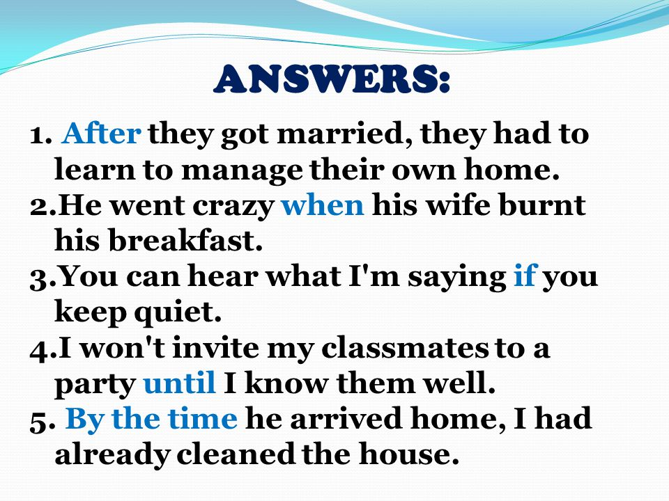 ANSWERS: 1. After they got married, they had to learn to manage their own home.