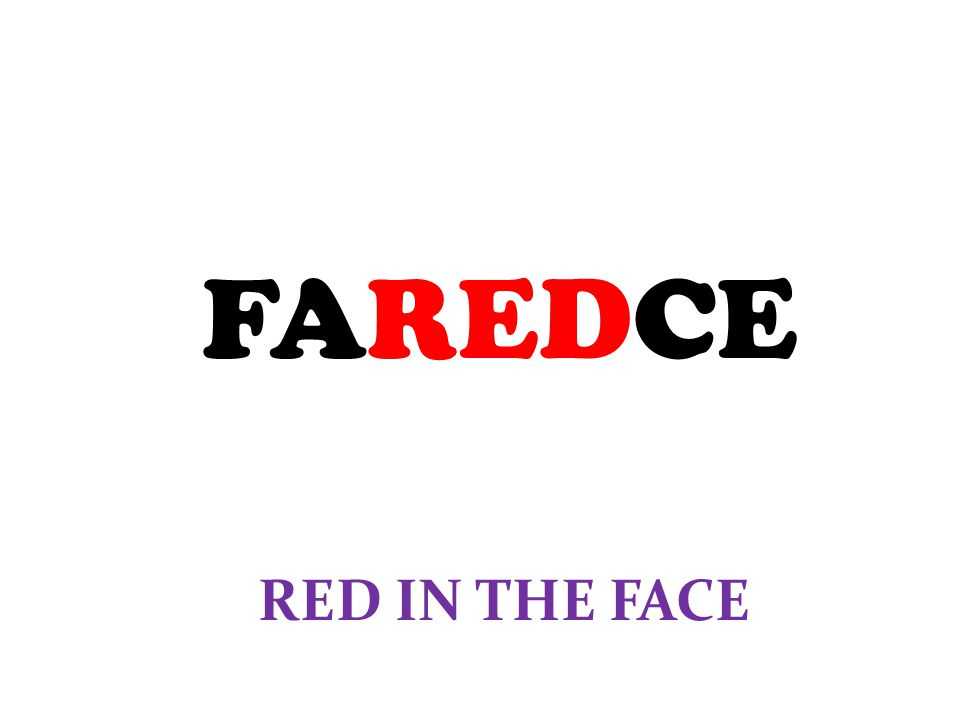 FAREDCE RED IN THE FACE