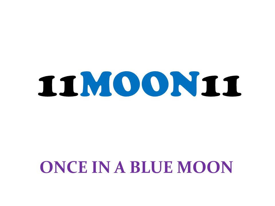 11MOON11 ONCE IN A BLUE MOON