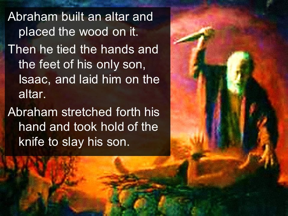 Abraham built an altar and placed the wood on it.
