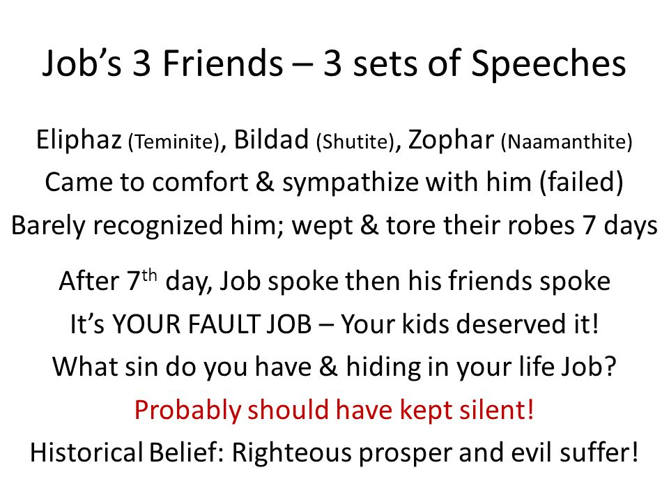 Job's Friends – ANGRY RESPONSES Job, you are righteous in your own eyes.