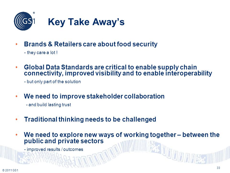 © 2011 GS1 Key Take Away's 33 Brands & Retailers care about food security - they care a lot .