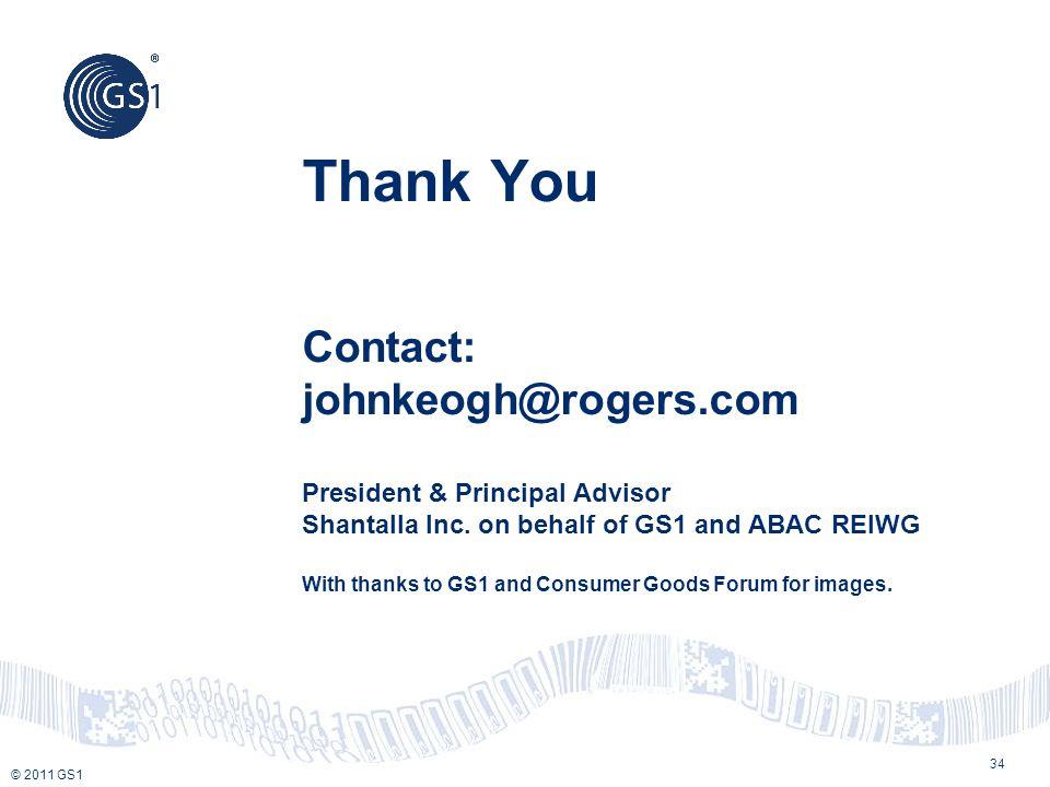 © 2011 GS1 Thank You Contact: johnkeogh@rogers.com President & Principal Advisor Shantalla Inc.