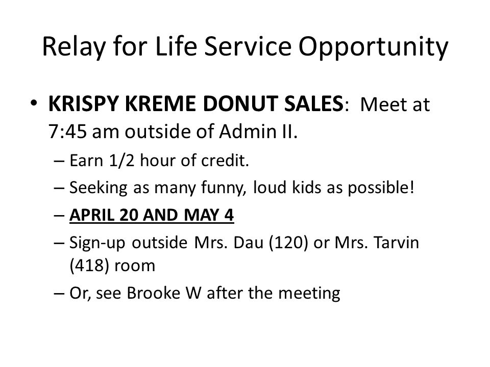 Relay for Life Service Opportunity KRISPY KREME DONUT SALES : Meet at 7:45 am outside of Admin II. – Earn 1/2 hour of credit. – Seeking as many funny,