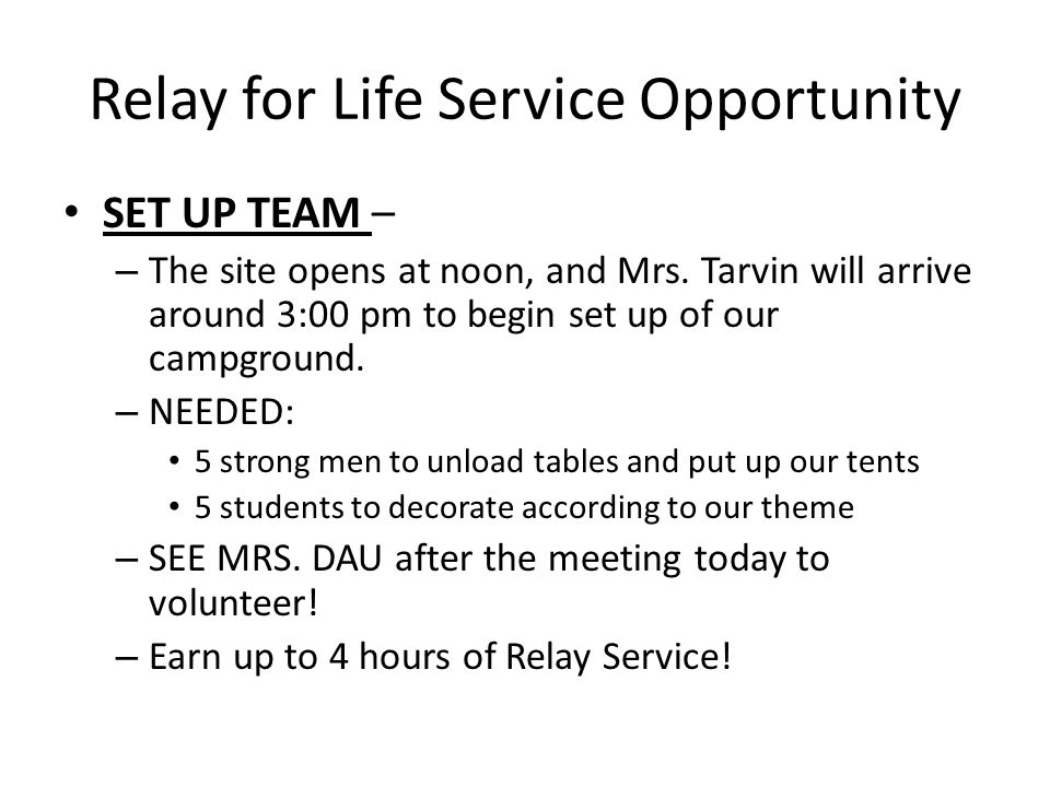 Relay for Life Service Opportunity SET UP TEAM – – The site opens at noon, and Mrs. Tarvin will arrive around 3:00 pm to begin set up of our campgroun