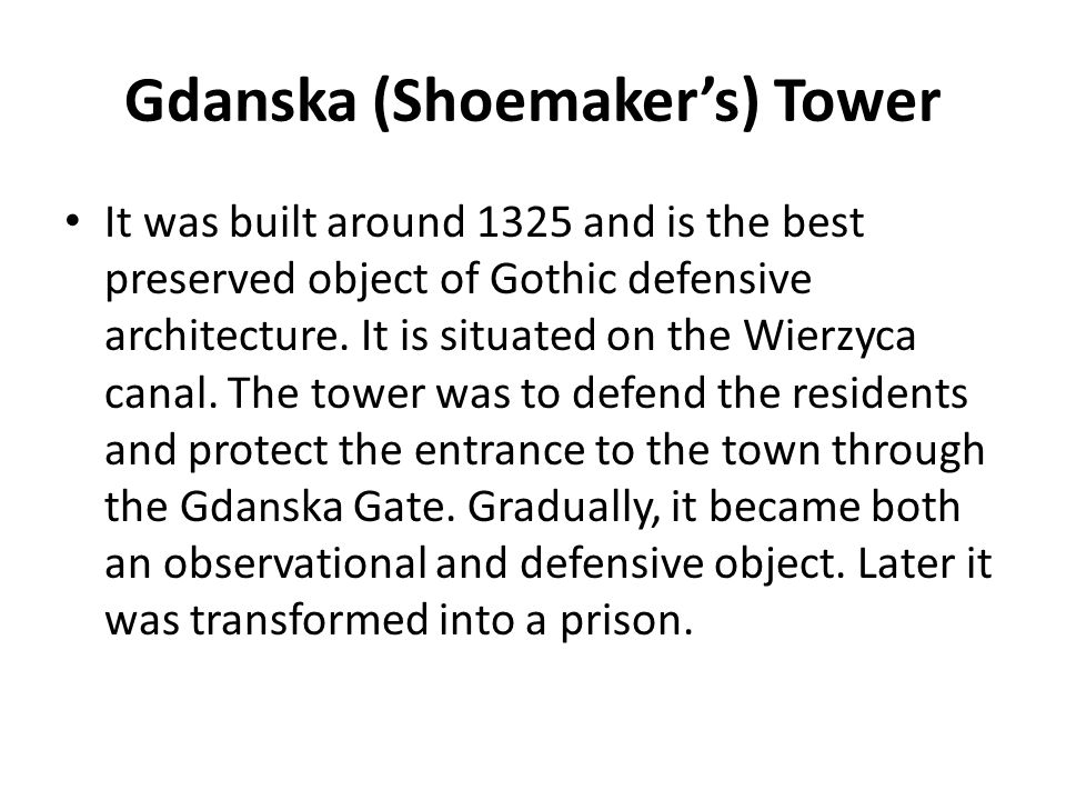 Gda n ska (Shoemaker's) Tower It was built around 1325 and is the best preserved object of Gothic defensive architecture.