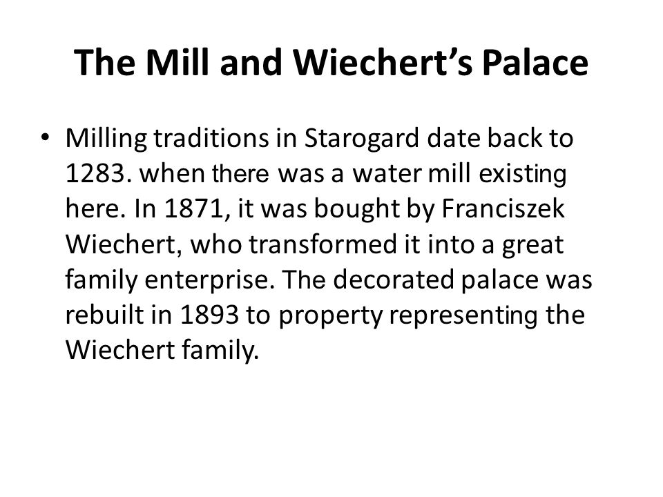 The Mill and Wiechert's Palace Milling traditions in Starogard date back to 1283.