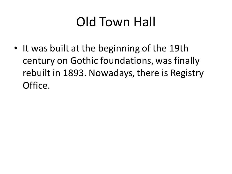 Old Town Hall It was built at the beginning of the 19th century on Gothic foundations, was finally rebuilt in 1893. Nowadays, there is Registry Office