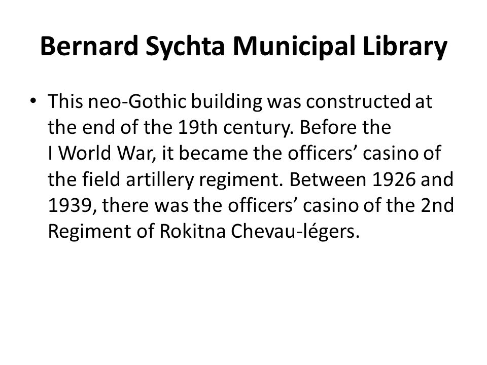 Bernard Sychta Municipal Library This neo-Gothic building was constructed at the end of the 19th century.