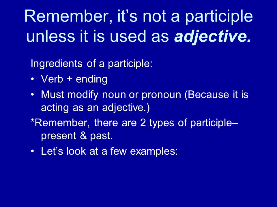 Remember, it's not a participle unless it is used as adjective.