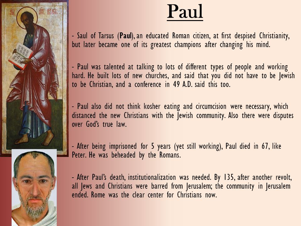 Paul - Saul of Tarsus (Paul), an educated Roman citizen, at first despised Christianity, but later became one of its greatest champions after changing his mind.
