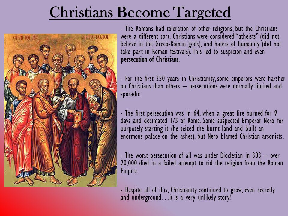 Christians Become Targeted - The Romans had toleration of other religions, but the Christians were a different sort.