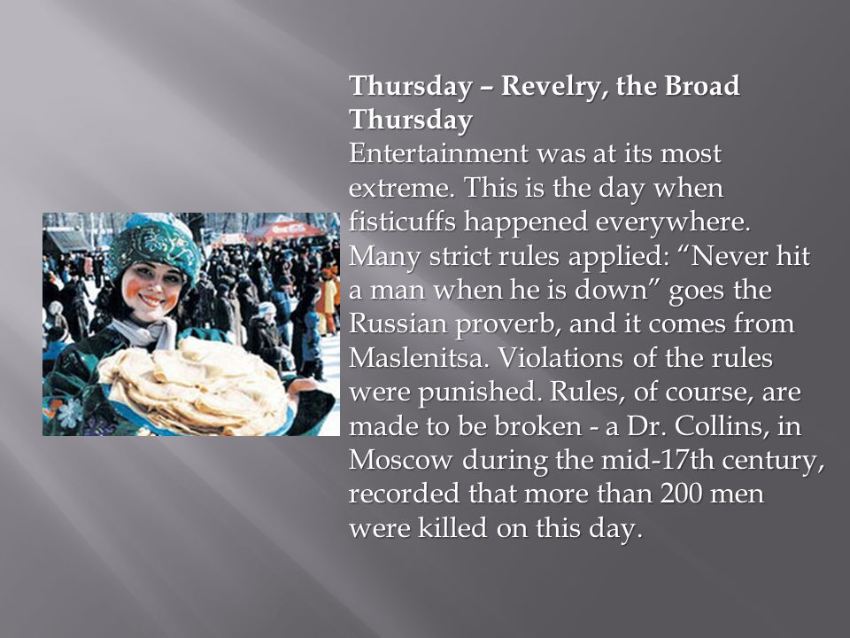 Thursday – Revelry, the Broad Thursday Entertainment was at its most extreme. This is the day when fisticuffs happened everywhere. Many strict rules a