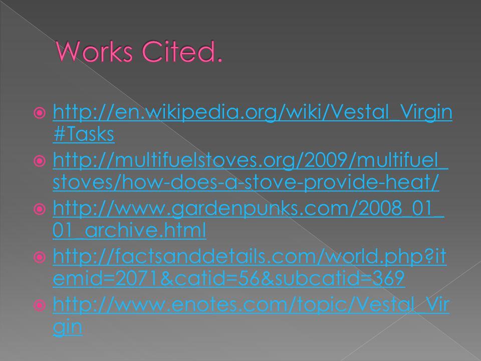  http://en.wikipedia.org/wiki/Vestal_Virgin #Tasks http://en.wikipedia.org/wiki/Vestal_Virgin #Tasks  http://multifuelstoves.org/2009/multifuel_ sto