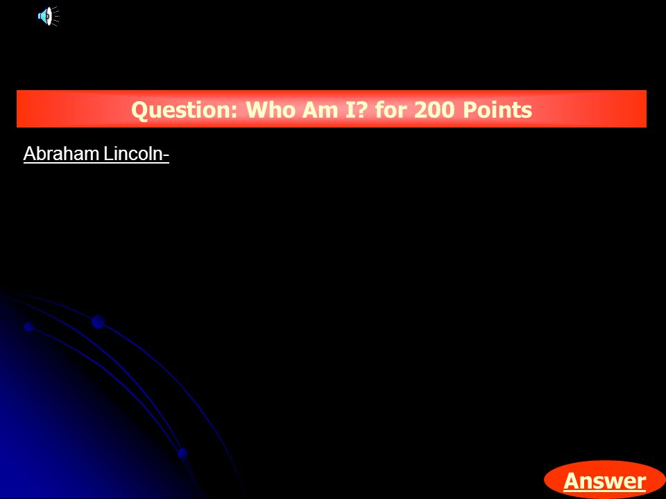 Answer Question: Who Am I for 200 Points Abraham Lincoln-
