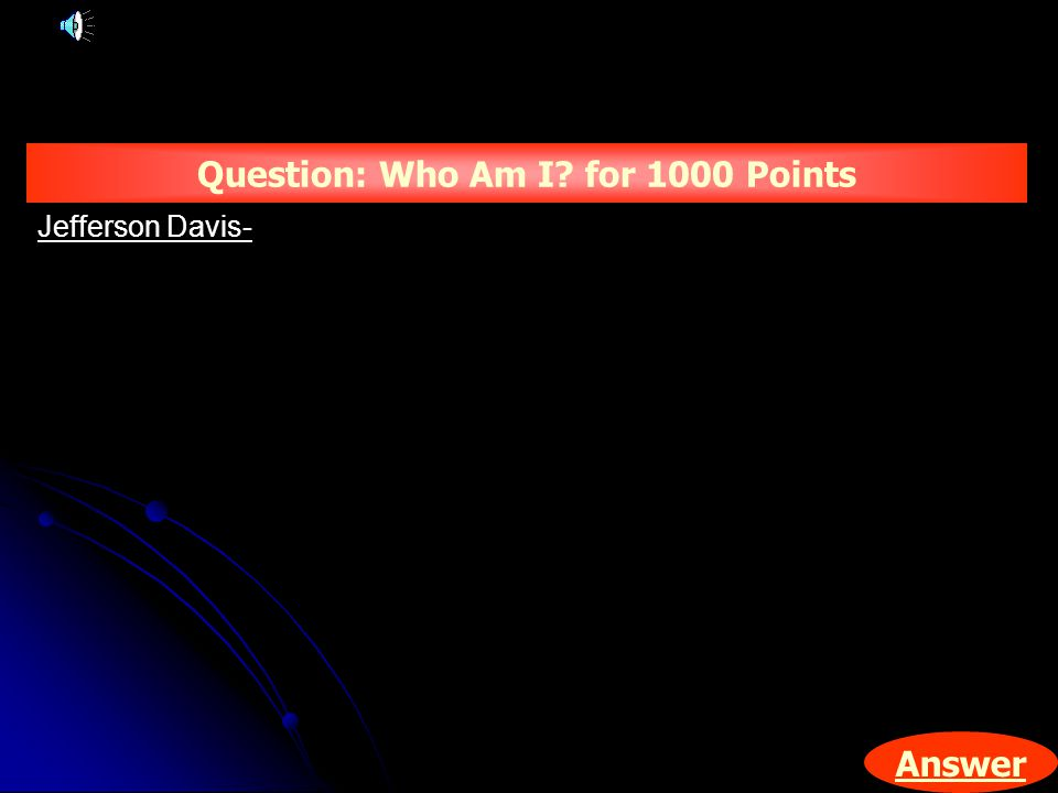 Answer Question: Who Am I for 1000 Points Jefferson Davis-