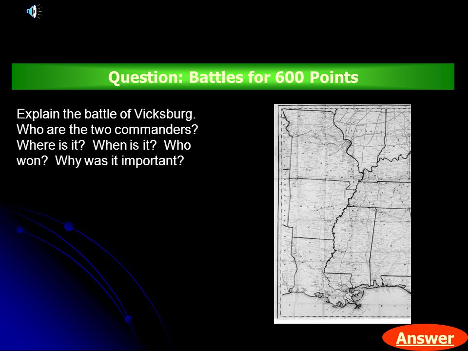 Answer Question: Battles for 600 Points Explain the battle of Vicksburg.