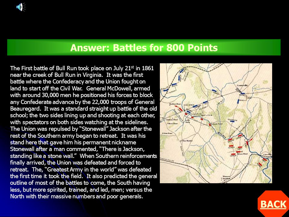 BACK Answer: Battles for 800 Points The First battle of Bull Run took place on July 21 st in 1861 near the creek of Bull Run in Virginia.