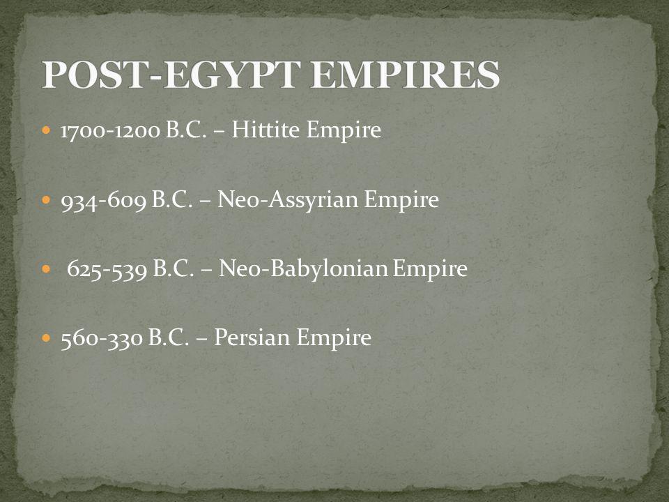 1700-1200 B.C. – Hittite Empire 934-609 B.C. – Neo-Assyrian Empire 625-539 B.C.