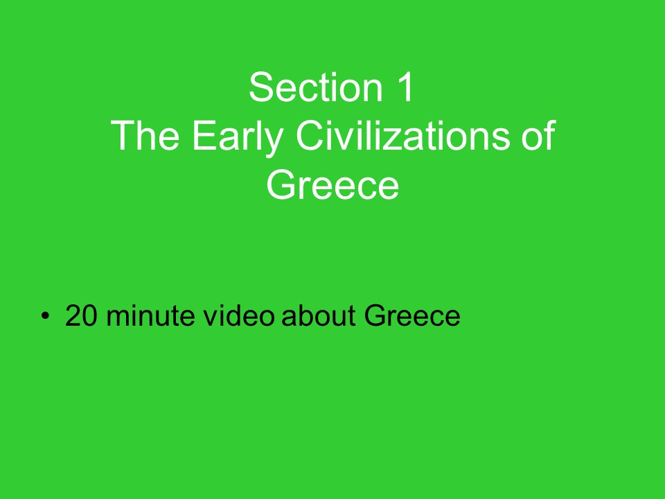 Section 1 The Early Civilizations of Greece 20 minute video about Greece
