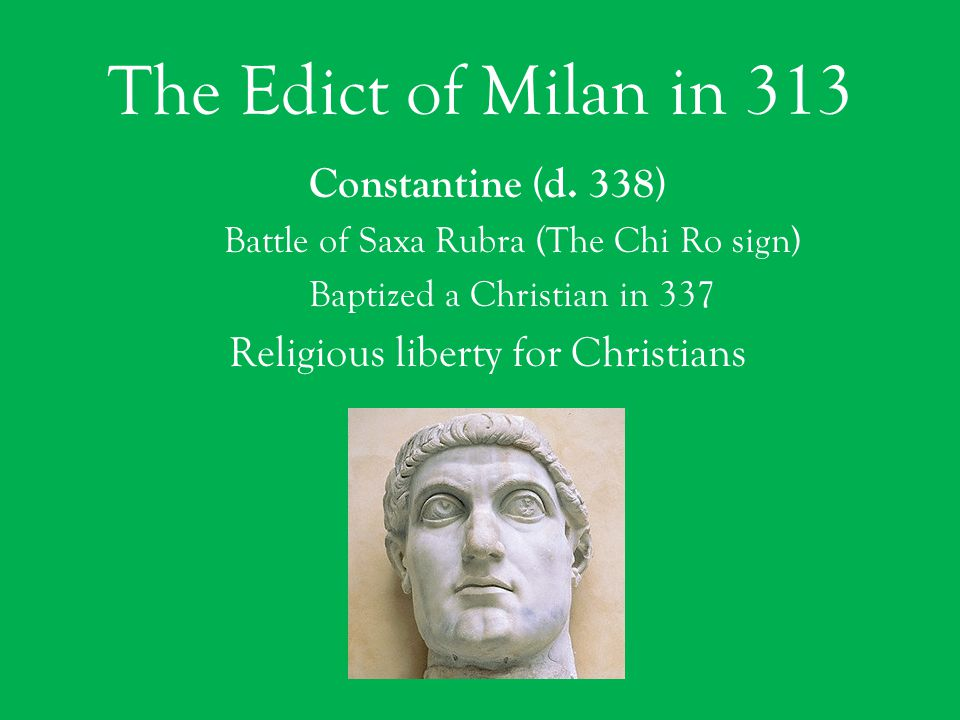 The Edict of Milan in 313 Constantine (d.