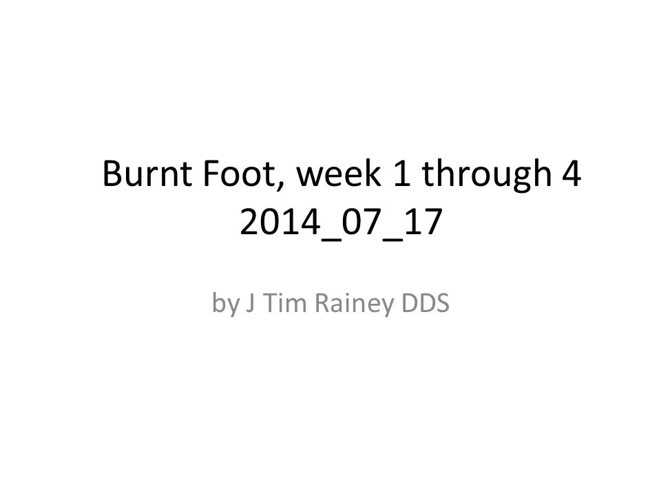 Timeline of burnt foot from week 1, to week 4.No surgery has been needed.
