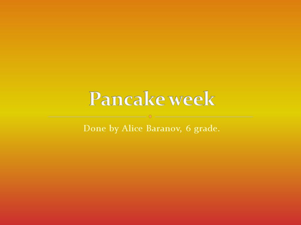 Pancake week is a Russian religious and folk holiday.
