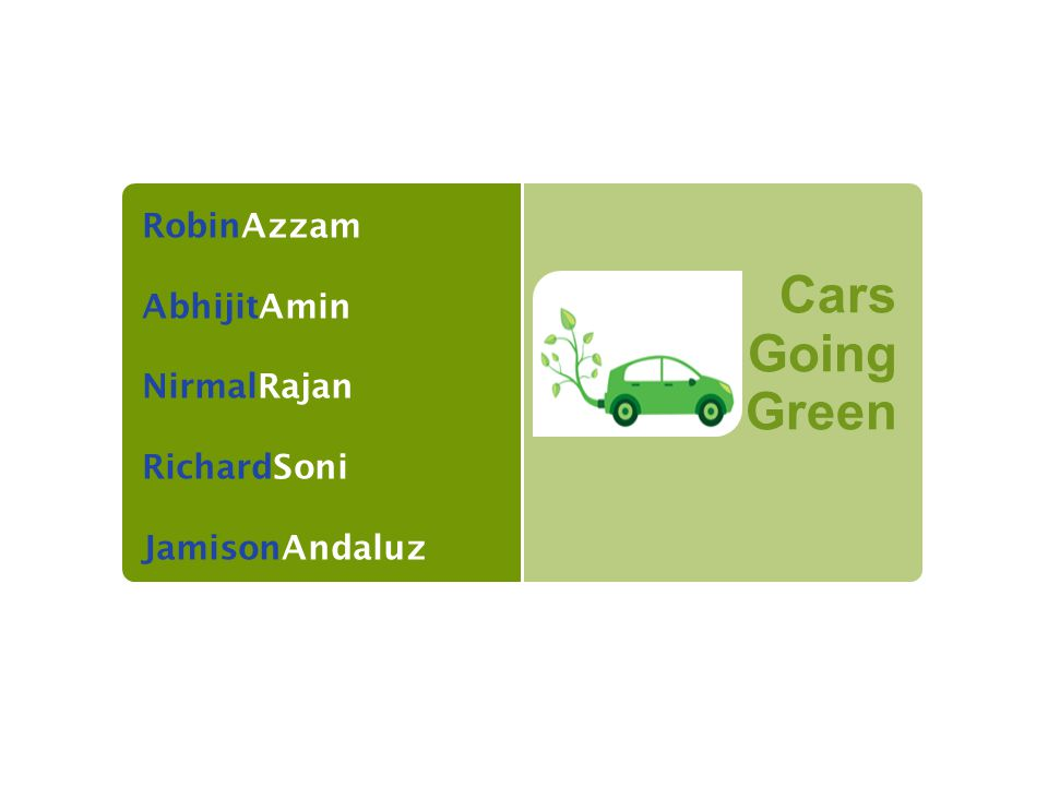 Cars Going Green RobinAzzam AbhijitAmin NirmalRajan RichardSoni JamisonAndaluz