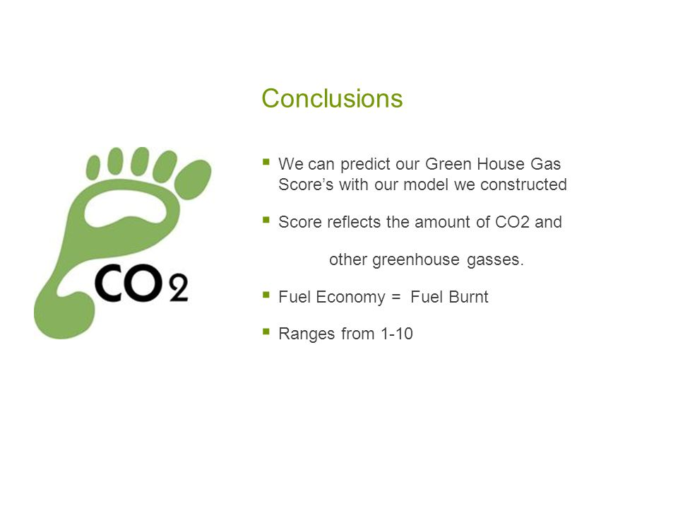 Conclusions  We can predict our Green House Gas Score's with our model we constructed  Score reflects the amount of CO2 and other greenhouse gasses.