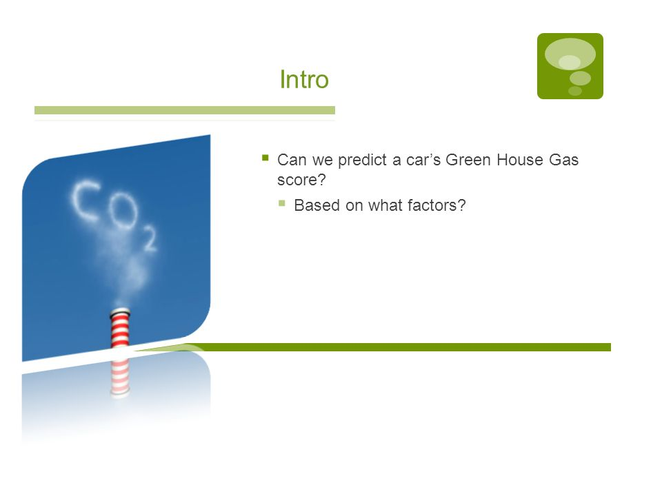 Intro  Can we predict a car's Green House Gas score  Based on what factors