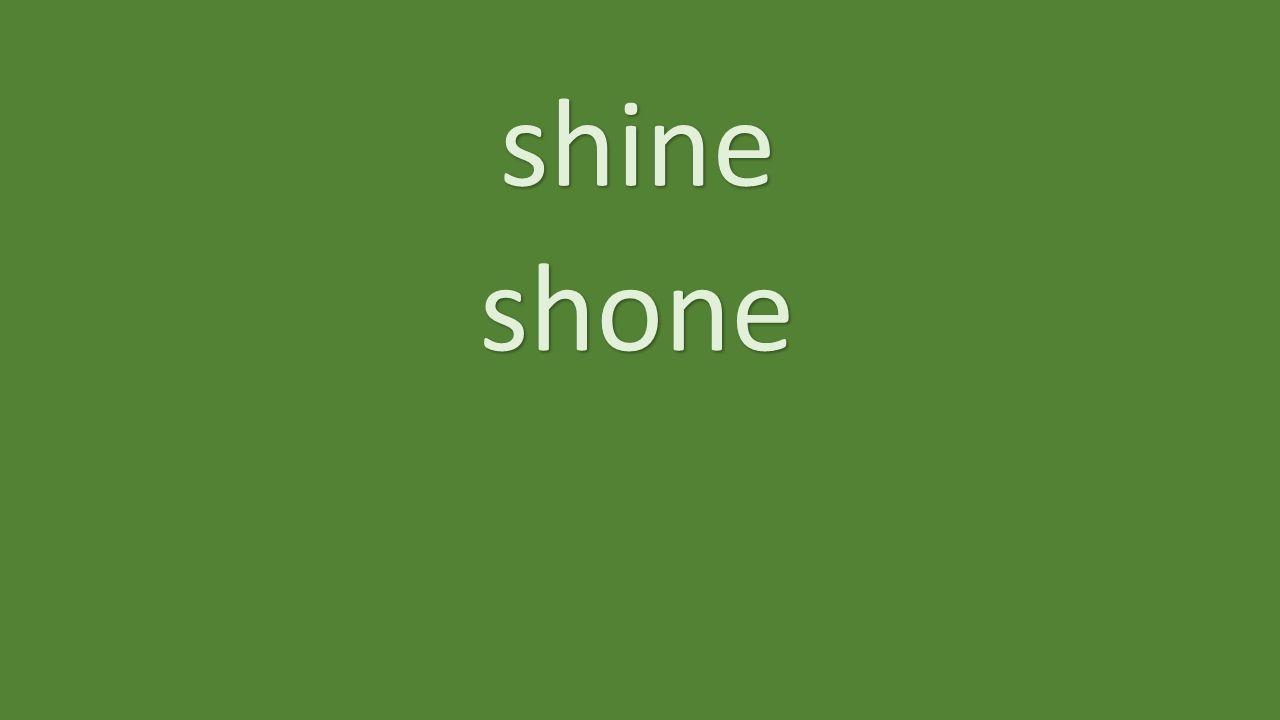 shine shone