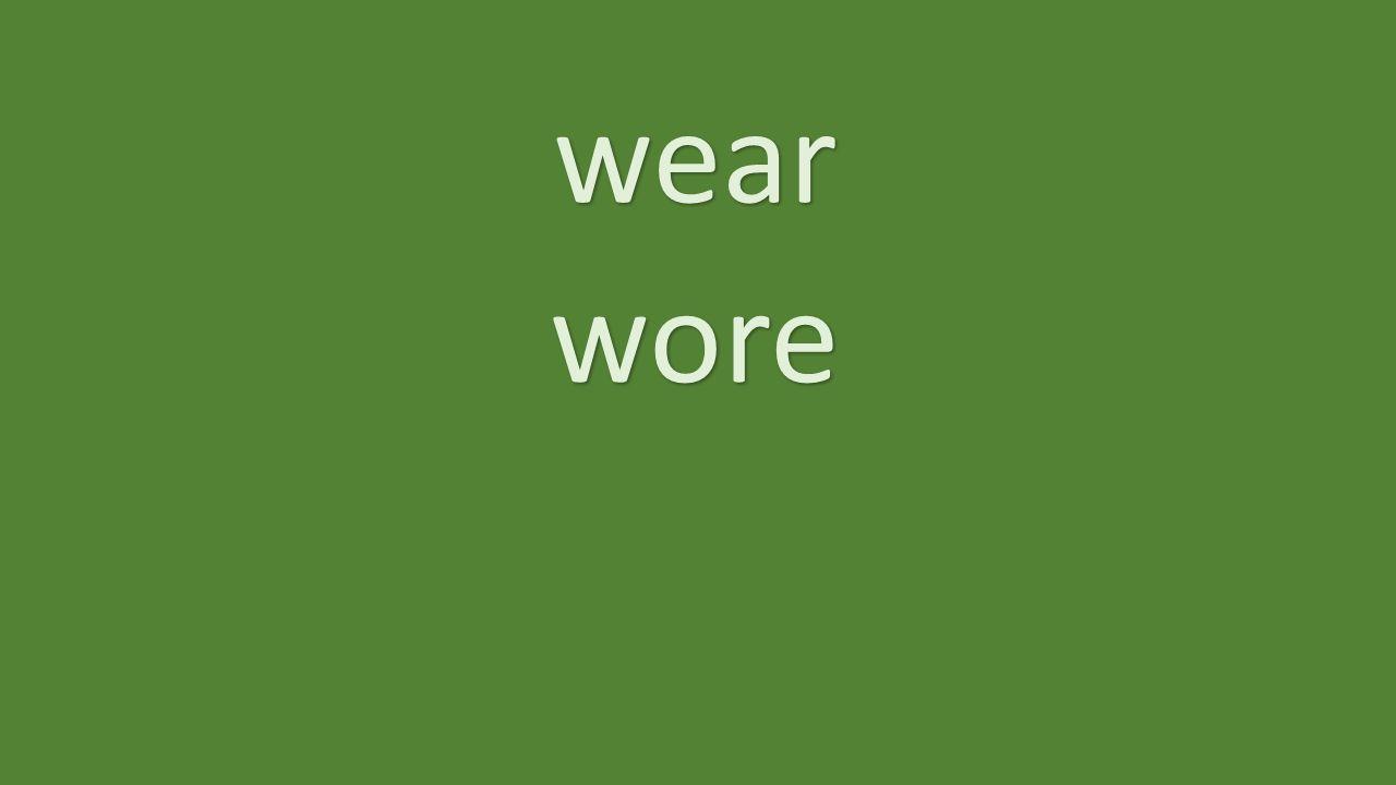 wear wore