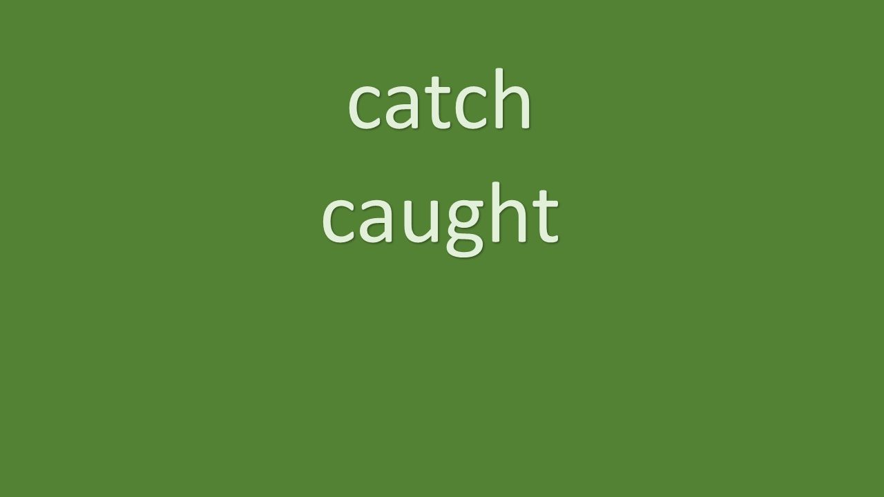 catch caught