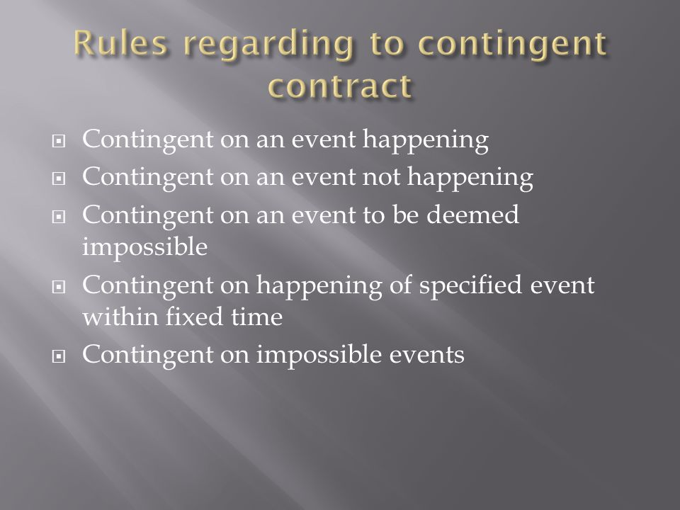  Contingent on an event happening  Contingent on an event not happening  Contingent on an event to be deemed impossible  Contingent on happening of specified event within fixed time  Contingent on impossible events