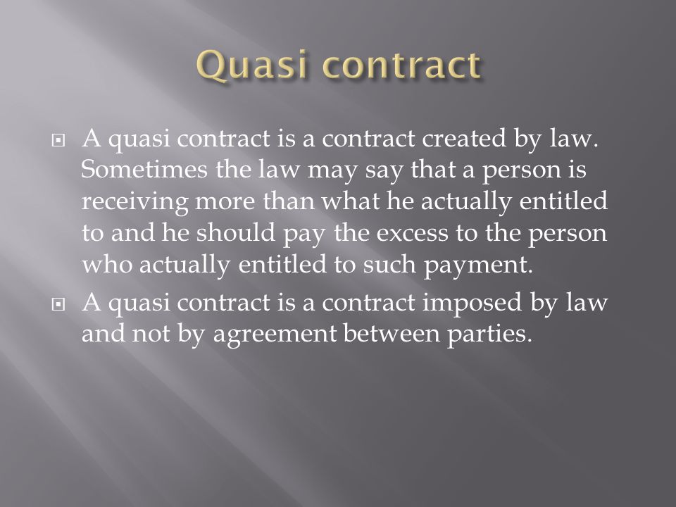  A quasi contract is a contract created by law.