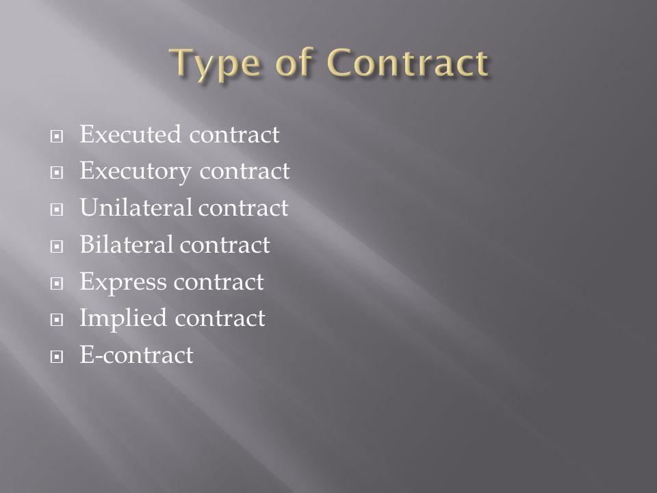  Executed contract  Executory contract  Unilateral contract  Bilateral contract  Express contract  Implied contract  E-contract