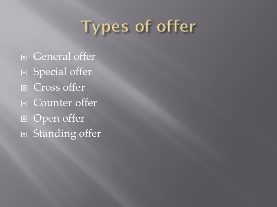  General offer  Special offer  Cross offer  Counter offer  Open offer  Standing offer
