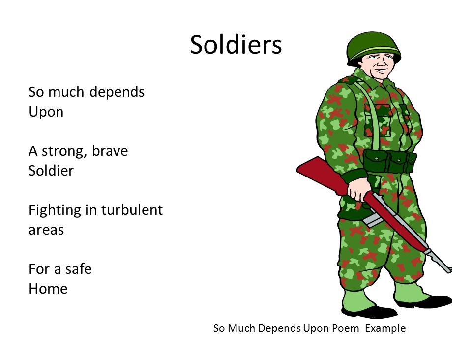 Soldiers So much depends Upon A strong, brave Soldier Fighting in turbulent areas For a safe Home So Much Depends Upon Poem Example