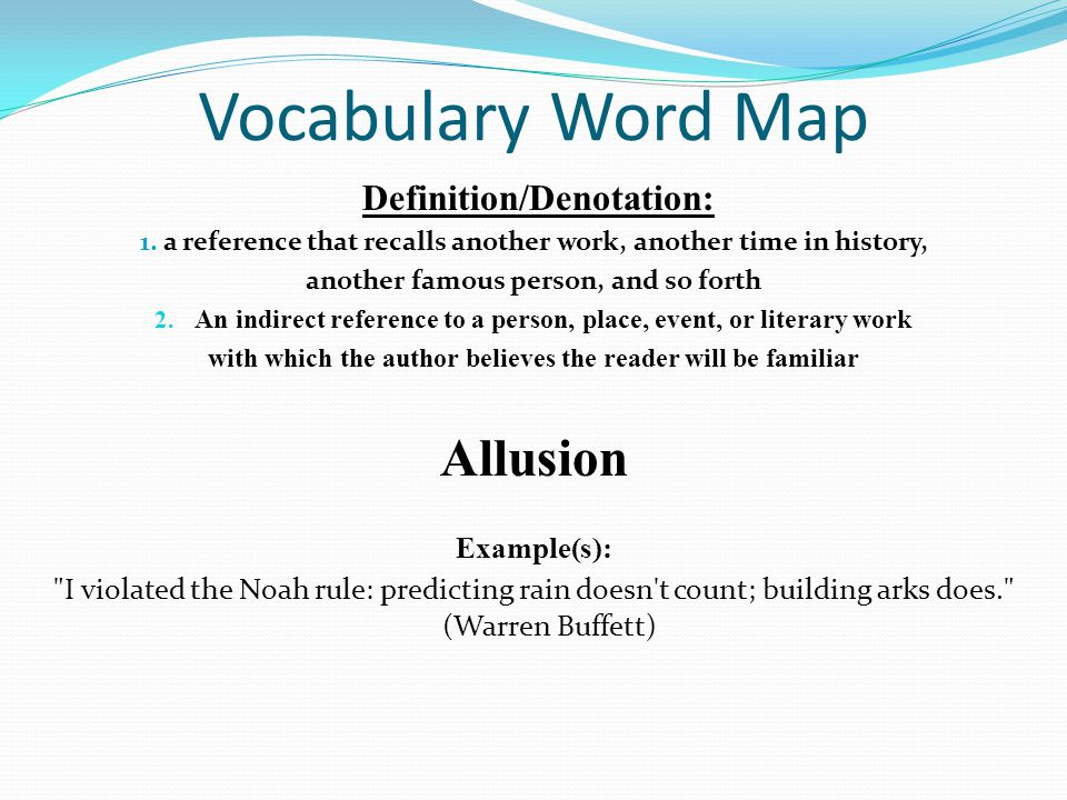 Vocabulary Word Map Definition/Denotation: 1. a reference that recalls another work, another time in history, another famous person, and so forth 2. A