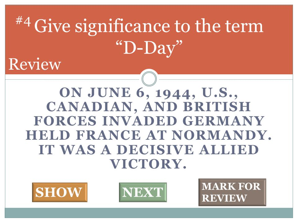 ON JUNE 6, 1944, U.S., CANADIAN, AND BRITISH FORCES INVADED GERMANY HELD FRANCE AT NORMANDY. IT WAS A DECISIVE ALLIED VICTORY. Give significance to th