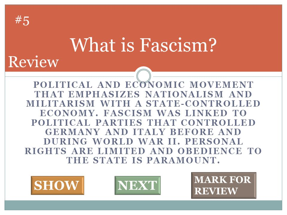 POLITICAL AND ECONOMIC MOVEMENT THAT EMPHASIZES NATIONALISM AND MILITARISM WITH A STATE-CONTROLLED ECONOMY. FASCISM WAS LINKED TO POLITICAL PARTIES TH