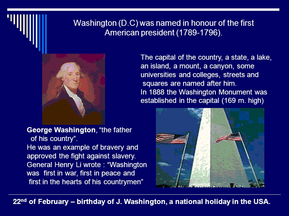 "Washington (D.C) was named in honour of the first American president (1789-1796). George Washington, ""the father of his country"". He was an example of"