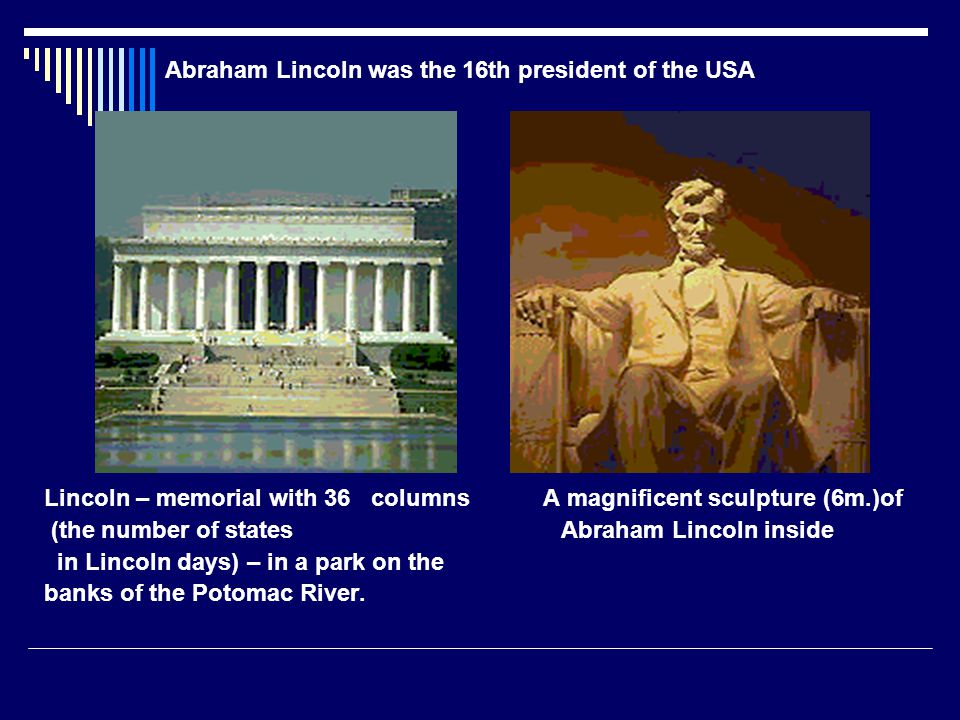 Lincoln – memorial with 36 columns A magnificent sculpture (6m.)of (the number of states Abraham Lincoln inside in Lincoln days) – in a park on the ba