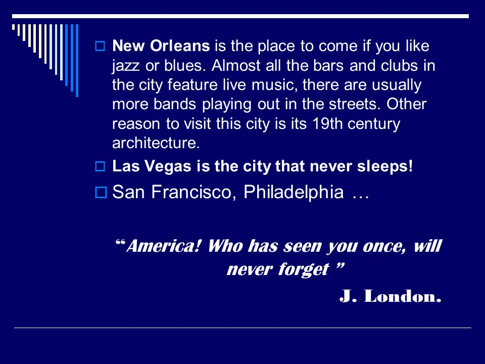  New Orleans is the place to come if you like jazz or blues.
